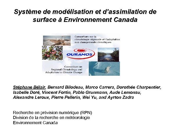 Système de modélisation et d'assimilation de surface à Environnement Canada Stéphane Bélair, Bernard Bilodeau,