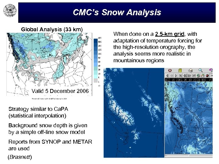 CMC's Snow Analysis Global Analysis (33 km) Valid 5 December 2006 Strategy similar to