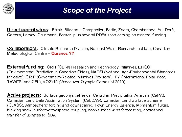 Scope of the Project Direct contributors: Bélair, Bilodeau, Charpentier, Fortin, Zadra, Chamberland, Yu, Doré,
