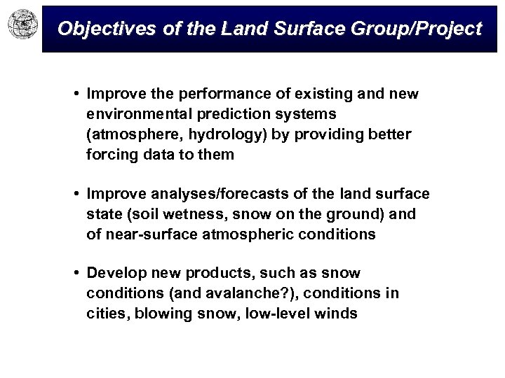 Objectives of the Land Surface Group/Project • Improve the performance of existing and new