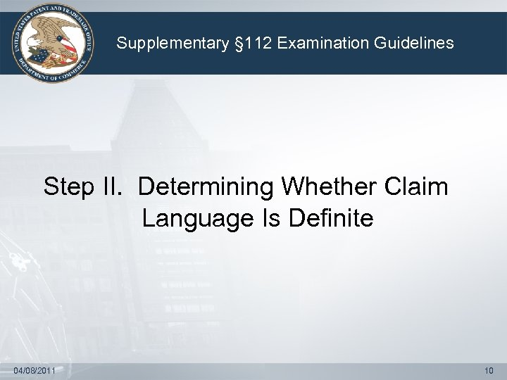 Supplementary § 112 Examination Guidelines Step II. Determining Whether Claim Language Is Definite 04/08/2011