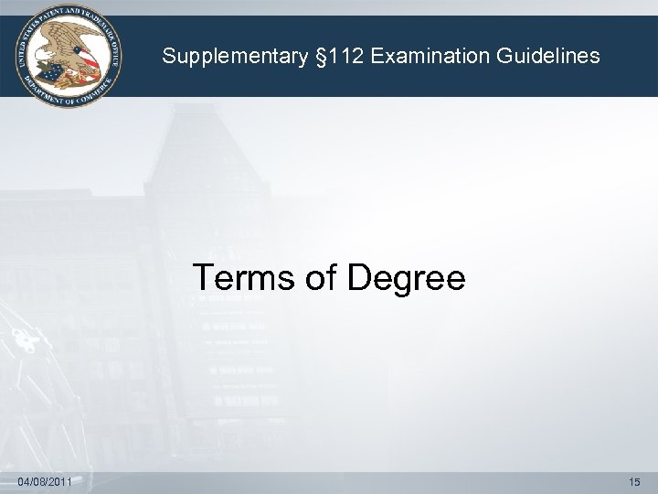 Supplementary § 112 Examination Guidelines Terms of Degree 04/08/2011 15