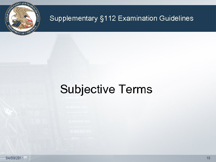 Supplementary § 112 Examination Guidelines Subjective Terms 04/08/2011 18
