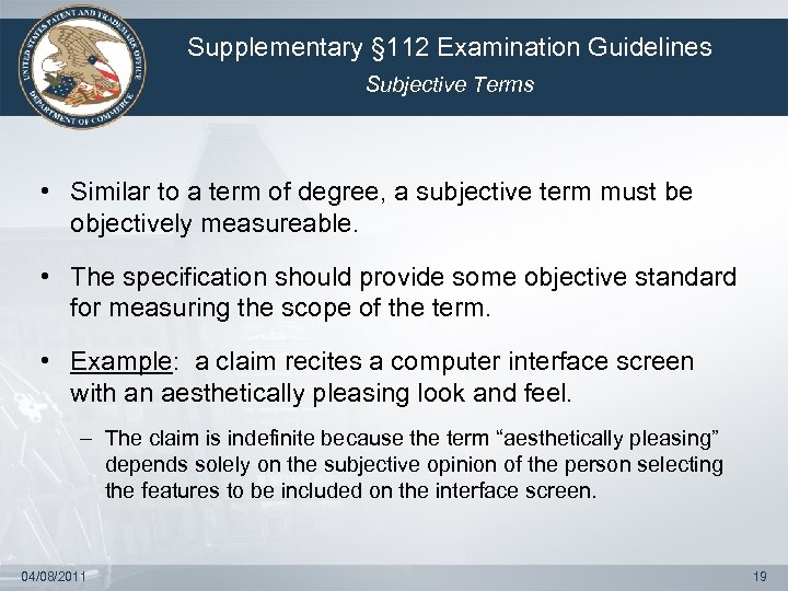 Supplementary § 112 Examination Guidelines Subjective Terms • Similar to a term of degree,