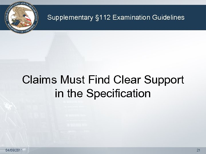 Supplementary § 112 Examination Guidelines Claims Must Find Clear Support in the Specification 04/08/2011