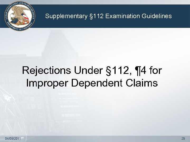 Supplementary § 112 Examination Guidelines Rejections Under § 112, ¶ 4 for Improper Dependent