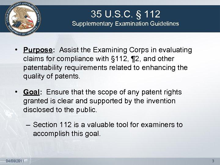 35 U. S. C. § 112 Supplementary Examination Guidelines • Purpose: Assist the Examining