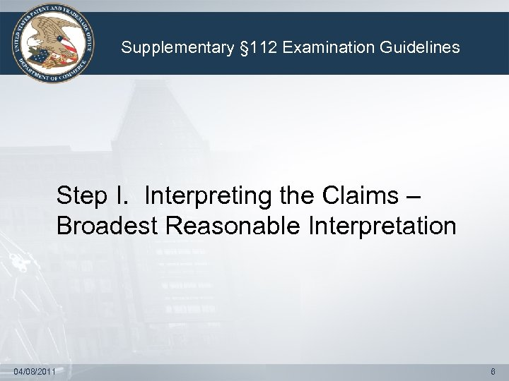 Supplementary § 112 Examination Guidelines Step I. Interpreting the Claims – Broadest Reasonable Interpretation