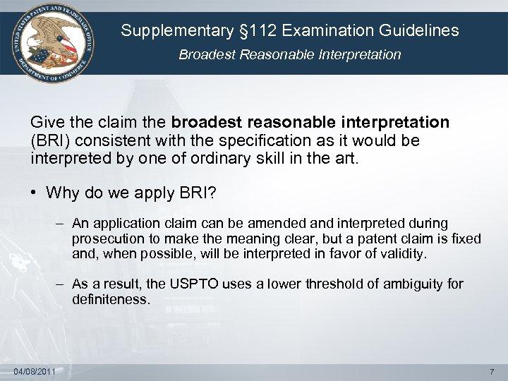 Supplementary § 112 Examination Guidelines Broadest Reasonable Interpretation Give the claim the broadest reasonable