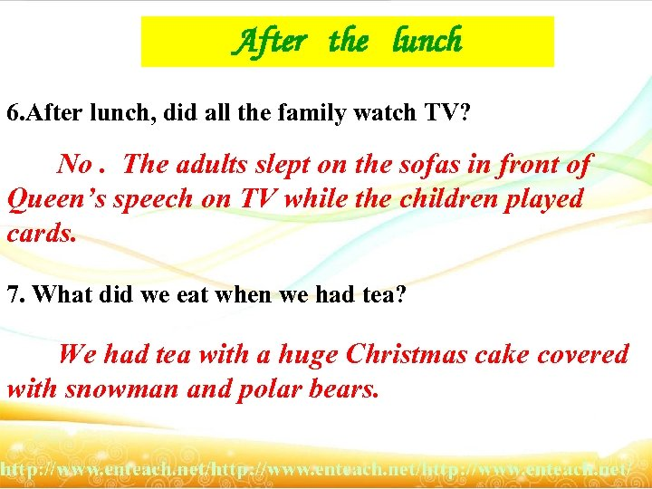 After the lunch 6. After lunch, did all the family watch TV? No. The