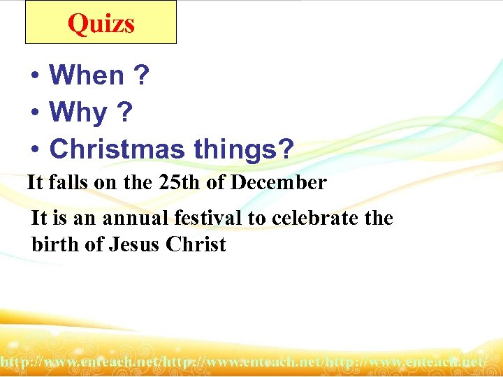 Quizs • When ? • Why ? • Christmas things? It falls on the
