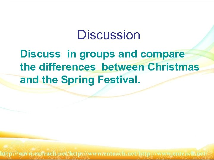 Discussion Discuss in groups and compare the differences between Christmas and the Spring Festival.