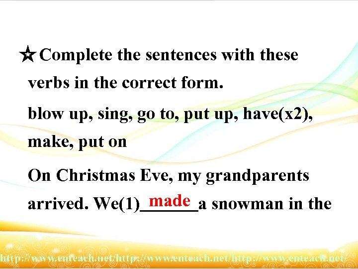 ☆ Complete the sentences with these verbs in the correct form. blow up, sing,
