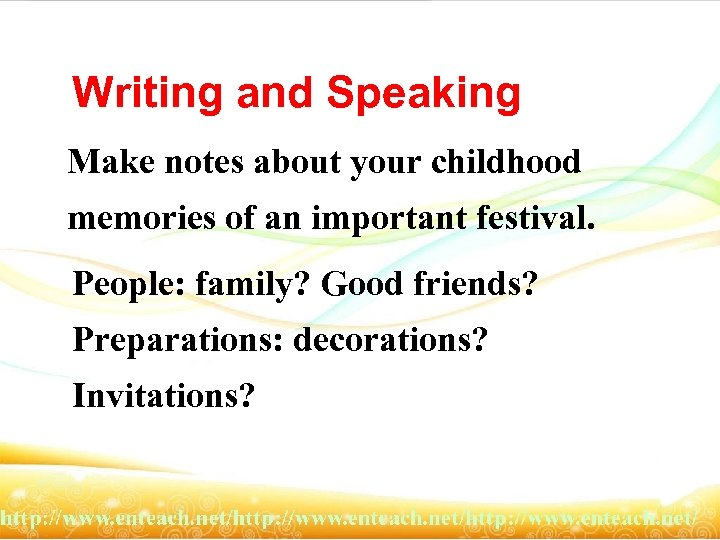 Writing and Speaking Make notes about your childhood memories of an important festival. People: