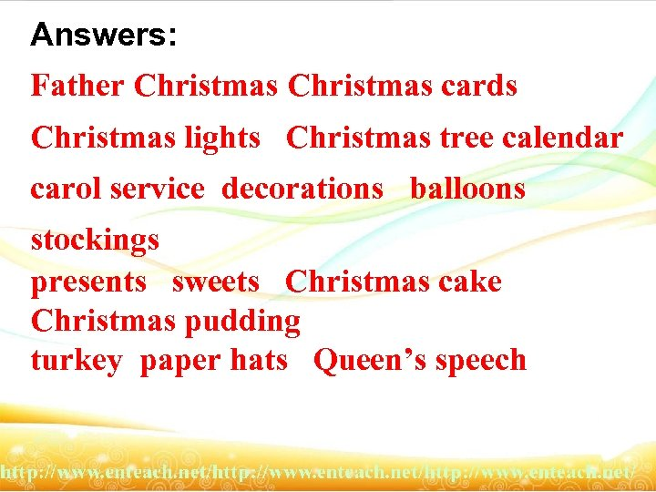 Answers: Father Christmas cards Christmas lights Christmas tree calendar carol service decorations balloons stockings
