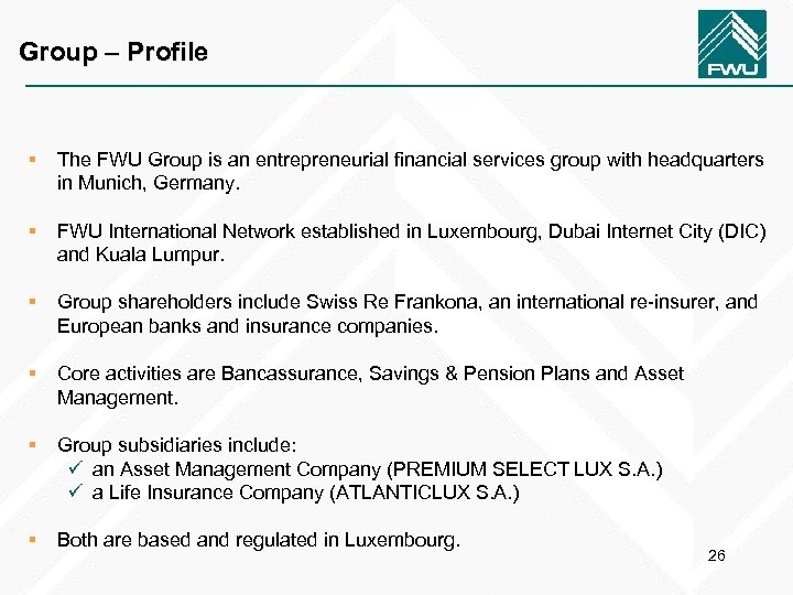 Group – Profile § The FWU Group is an entrepreneurial financial services group with