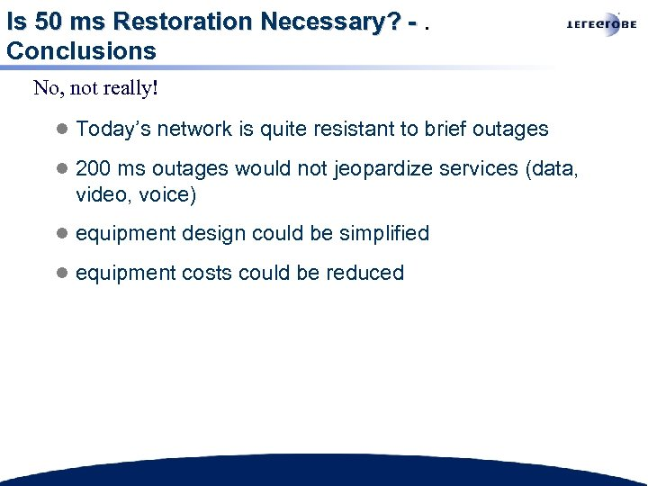 Is 50 ms Restoration Necessary? -. Conclusions No, not really! l Today's network is