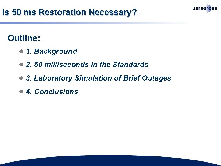 Is 50 ms Restoration Necessary? Outline: l 1. Background l 2. 50 milliseconds in