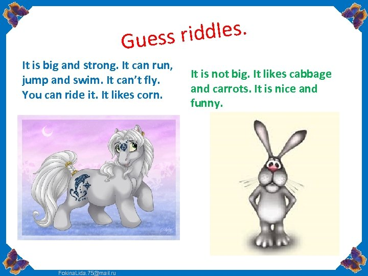 ddles. uess ri G It is big and strong. It can run, jump and