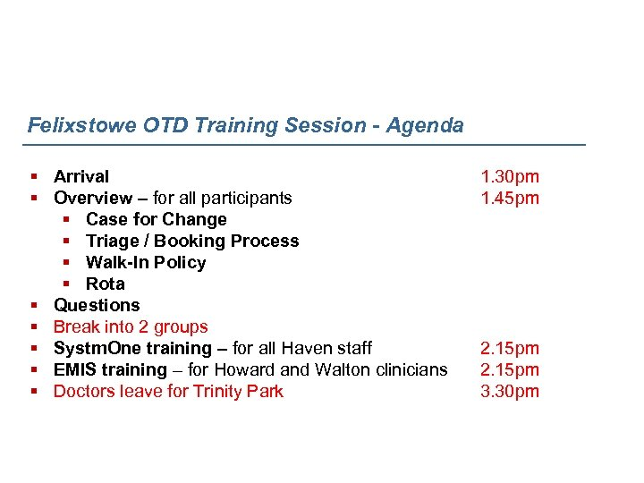 Felixstowe OTD Training Session - Agenda § Arrival § Overview – for all participants