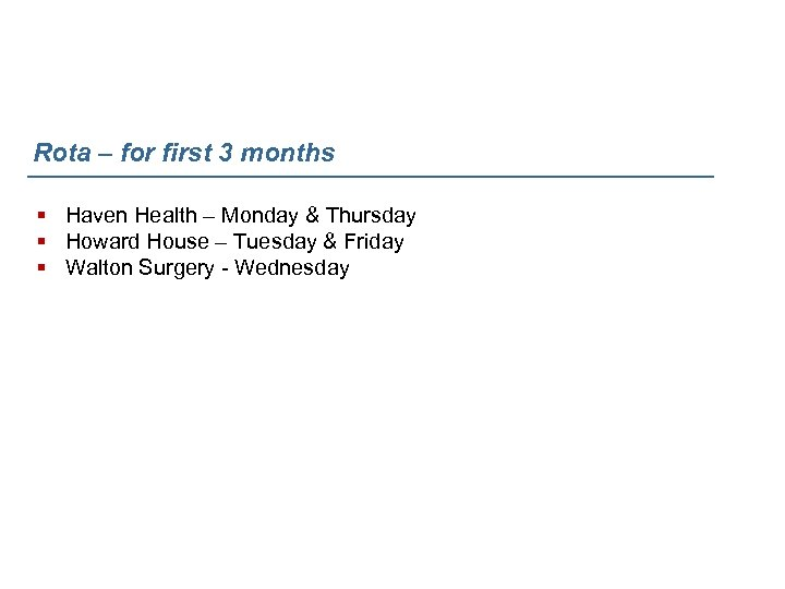 Rota – for first 3 months § Haven Health – Monday & Thursday §