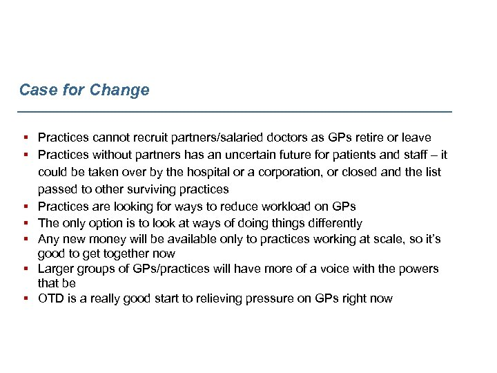 Case for Change § Practices cannot recruit partners/salaried doctors as GPs retire or leave