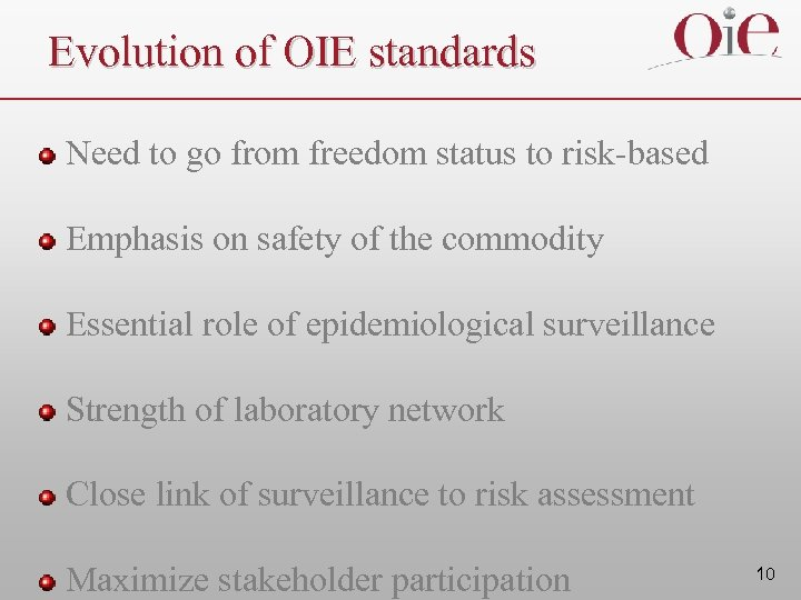 Evolution of OIE standards Need to go from freedom status to risk-based Emphasis on