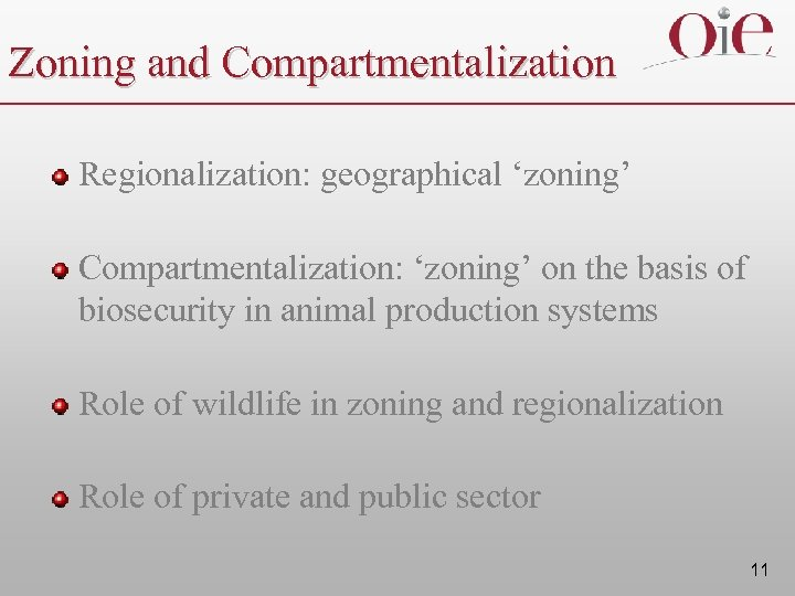 Zoning and Compartmentalization Regionalization: geographical 'zoning' Compartmentalization: 'zoning' on the basis of biosecurity in