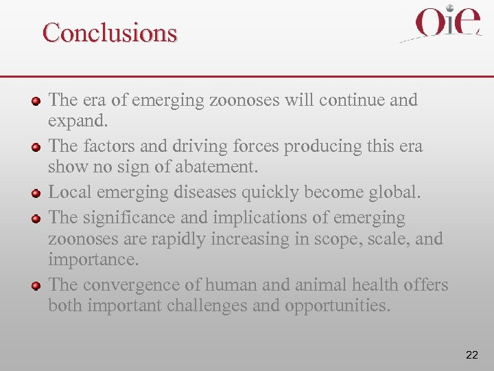 Conclusions The era of emerging zoonoses will continue and expand. The factors and driving