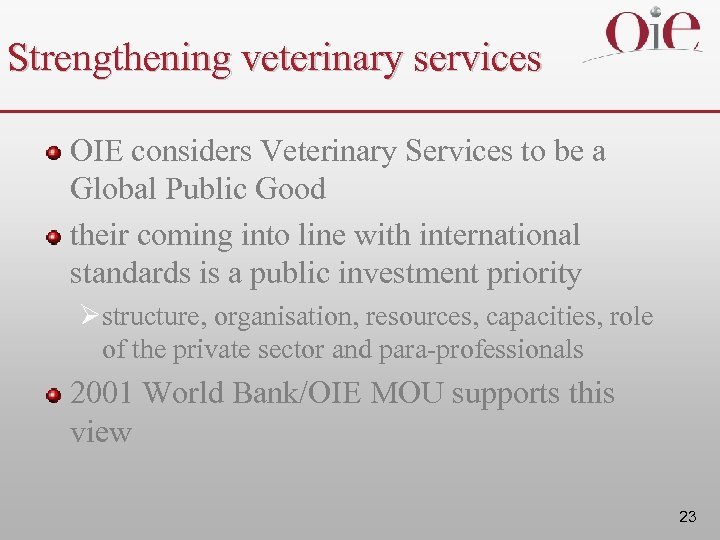 Strengthening veterinary services OIE considers Veterinary Services to be a Global Public Good their