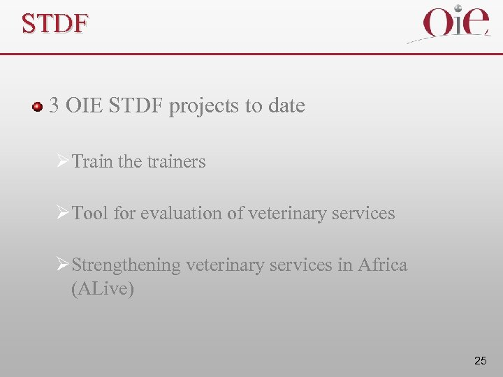 STDF 3 OIE STDF projects to date ØTrain the trainers ØTool for evaluation of