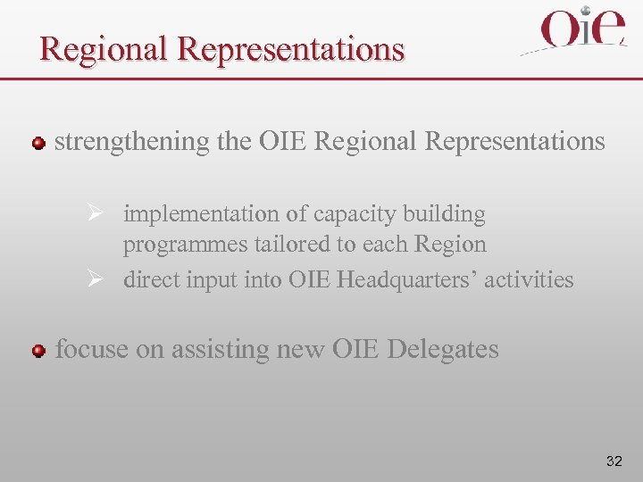 Regional Representations strengthening the OIE Regional Representations Ø implementation of capacity building programmes tailored