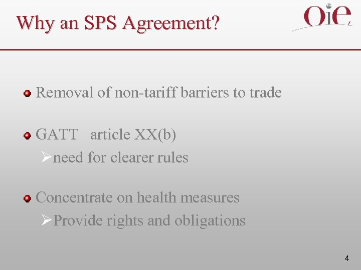 Why an SPS Agreement? Removal of non-tariff barriers to trade GATT article XX(b) Øneed
