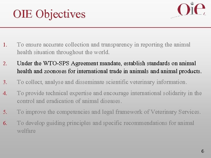 OIE Objectives 1. To ensure accurate collection and transparency in reporting the animal health