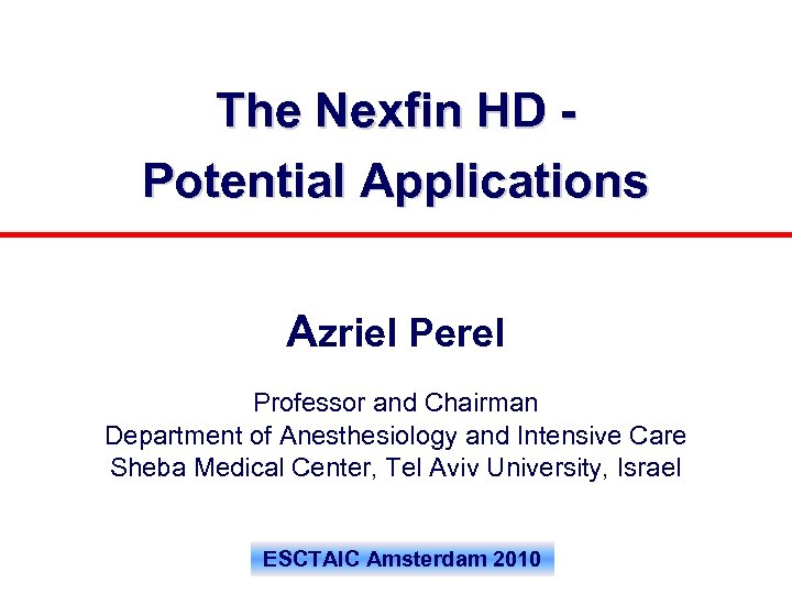The Nexfin HD Potential Applications Azriel Perel Professor and Chairman Department of Anesthesiology and