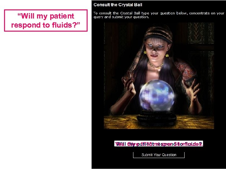 """""""Will my patient respond to fluids? """" Yes. Give 1735 ml over 30 minutes."""
