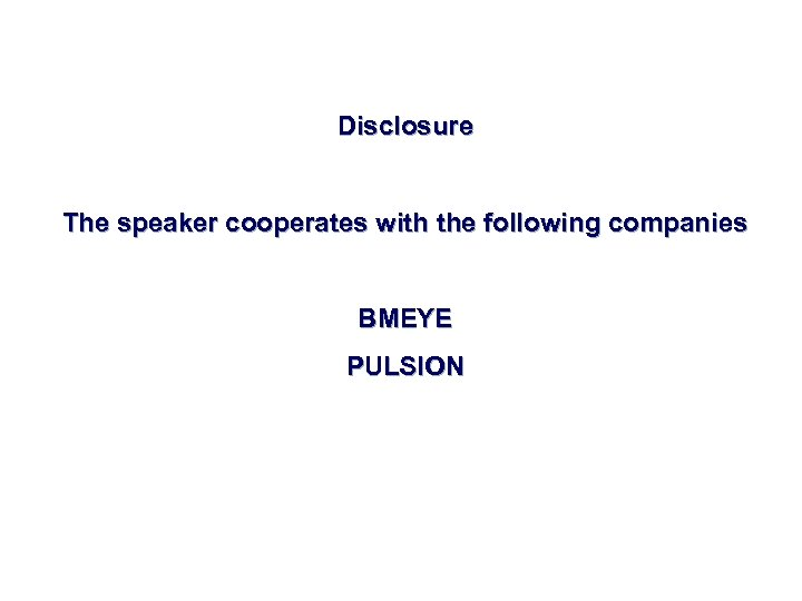 Disclosure The speaker cooperates with the following companies BMEYE PULSION