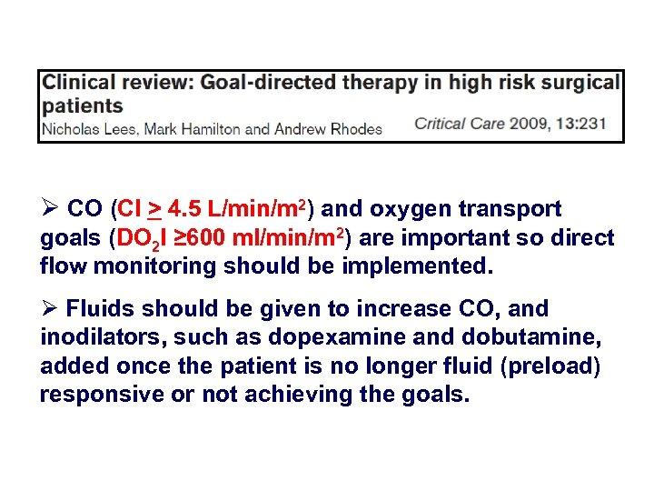 Ø CO (CI > 4. 5 L/min/m 2) and oxygen transport goals (DO 2