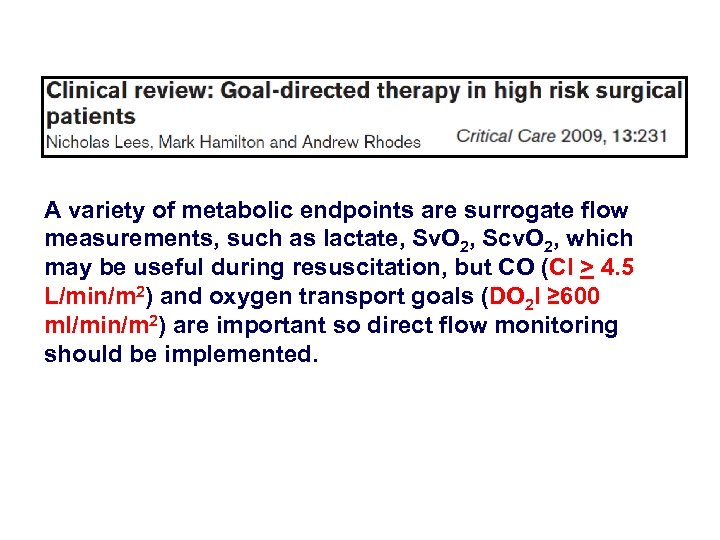A variety of metabolic endpoints are surrogate flow measurements, such as lactate, Sv. O