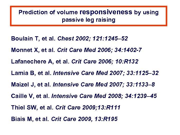 Prediction of volume responsiveness by using passive leg raising Boulain T, et al. Chest