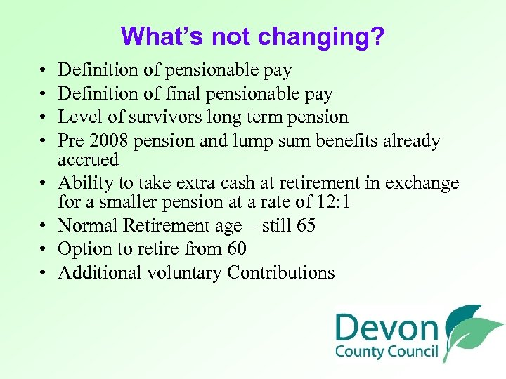 What's not changing? • • Definition of pensionable pay Definition of final pensionable pay