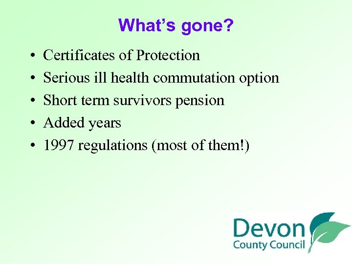What's gone? • • • Certificates of Protection Serious ill health commutation option Short