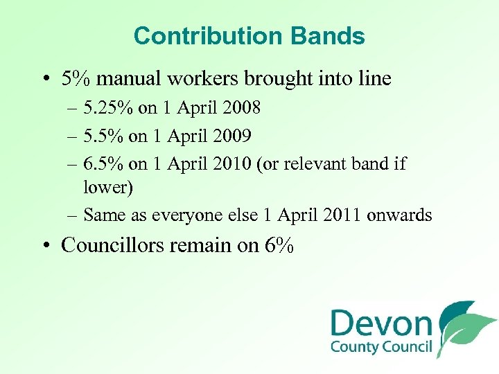 Contribution Bands • 5% manual workers brought into line – 5. 25% on 1