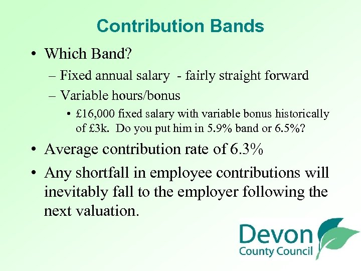 Contribution Bands • Which Band? – Fixed annual salary - fairly straight forward –
