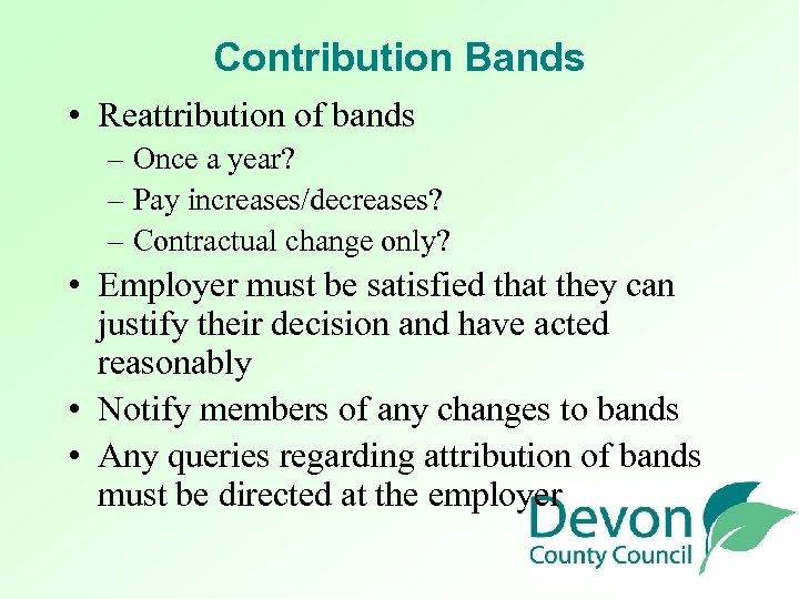 Contribution Bands • Reattribution of bands – Once a year? – Pay increases/decreases? –
