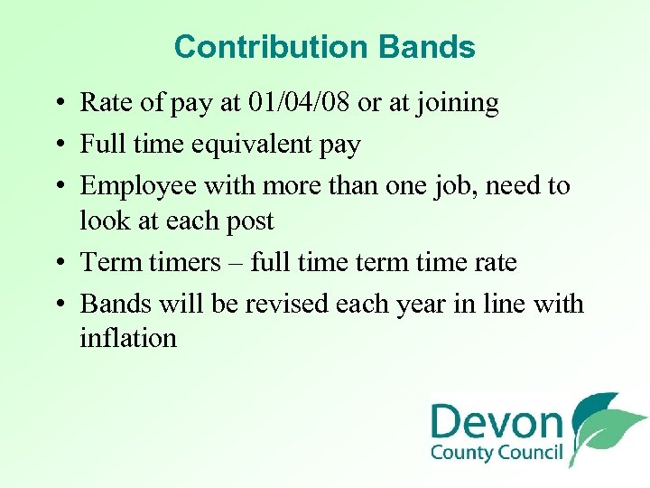 Contribution Bands • Rate of pay at 01/04/08 or at joining • Full time