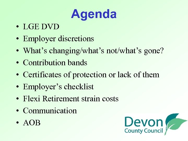 Agenda • • • LGE DVD Employer discretions What's changing/what's not/what's gone? Contribution bands