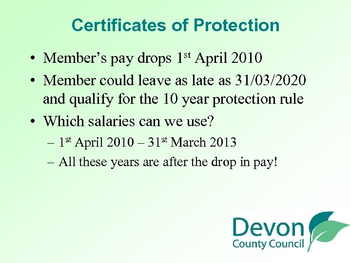 Certificates of Protection • Member's pay drops 1 st April 2010 • Member could