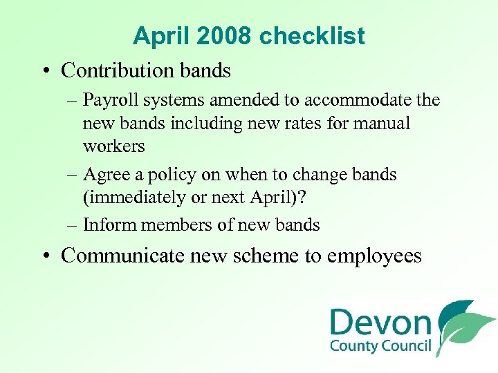 April 2008 checklist • Contribution bands – Payroll systems amended to accommodate the new