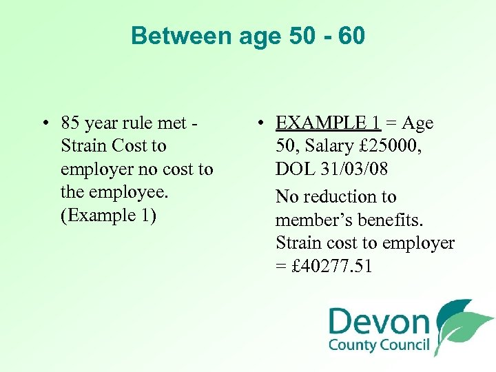 Between age 50 - 60 • 85 year rule met - Strain Cost to